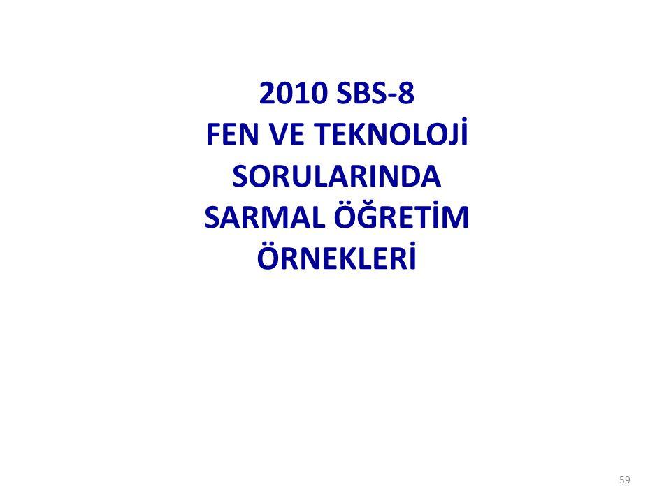 59 2010 SBS-8 FEN VE TEKNOLOJİ SORULARINDA SARMAL ÖĞRETİM ÖRNEKLERİ