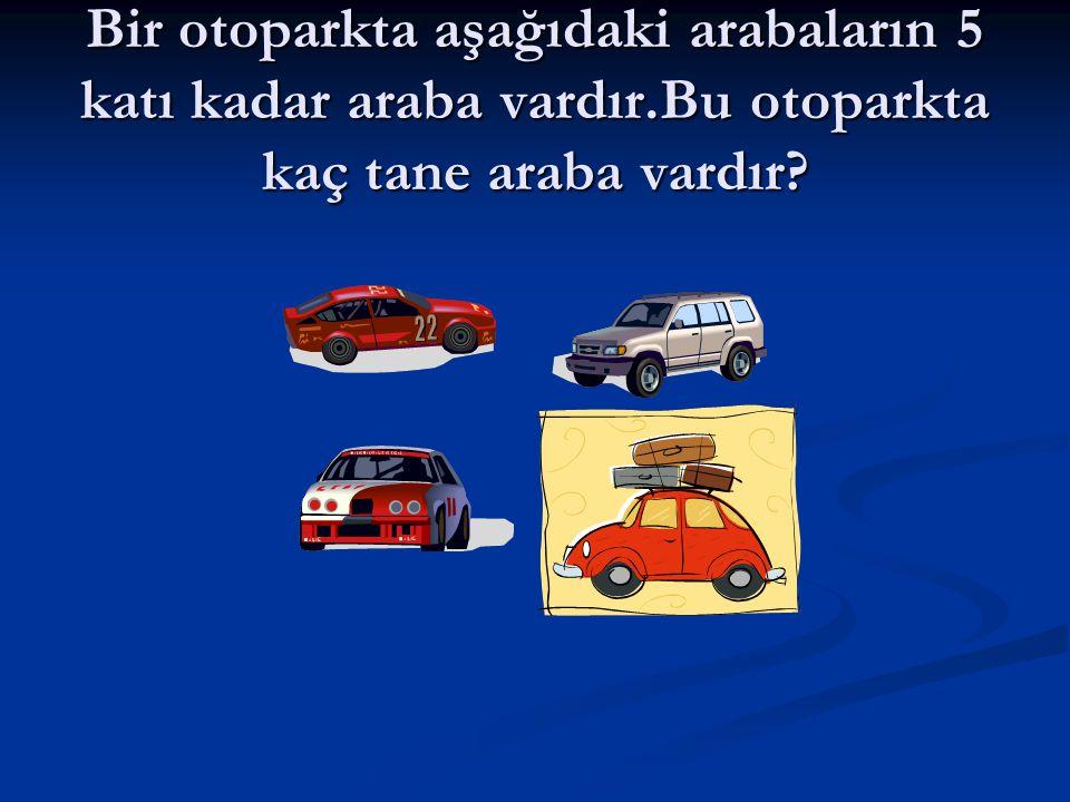Evet bildin 20 araba vardır. HARİKASIN HARİKASIN