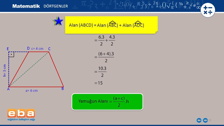 10 Alan (ABCD) = DÖRTGENLER C A B D h= 3 cm a= 6 cm c= 4 cm E Alan (ABC) + Alan (ADC) Yamuğun Alanı