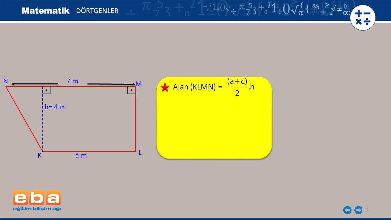 12 Alan (KLMN) = DÖRTGENLER 5 mK M L N h= 4 m 7 m