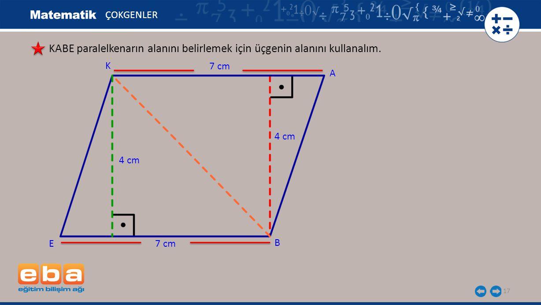 17 ÇOKGENLER KABE paralelkenarın alanını belirlemek için üçgenin alanını kullanalım. E A K 4 cm 7 cm B