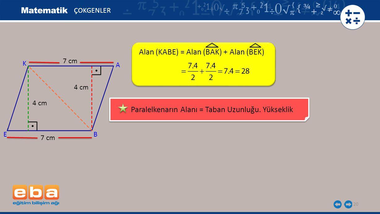20 ÇOKGENLER Paralelkenarın Alanı = Taban Uzunluğu. Yükseklik Alan (KABE) = Alan (BAK) + Alan (BEK) E A B K 7 cm 4 cm