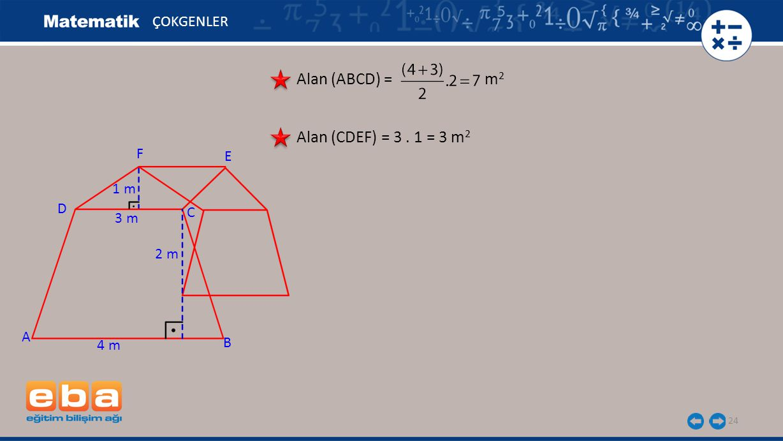 24 ÇOKGENLER Alan (ABCD) = m 2 Alan (CDEF) = 3. 1 = 3 m 2 A C B D 4 m 3 m 2 m 1 m E F