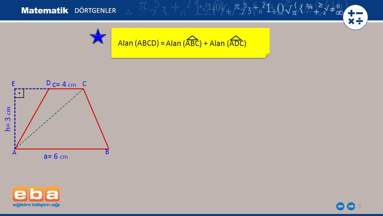 7 Alan (ABCD) = DÖRTGENLER C A B D h= 3 cm a= 6 cm c= 4 cm E Alan (ABC) + Alan (ADC)