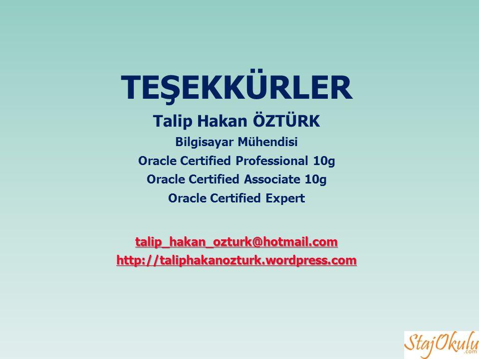 TEŞEKKÜRLER Talip Hakan ÖZTÜRK Bilgisayar Mühendisi Oracle Certified Professional 10g Oracle Certified Associate 10g Oracle Certified Expert talip_hakan_ozturk@hotmail.com http://taliphakanozturk.wordpress.com http://taliphakanozturk.wordpress.com