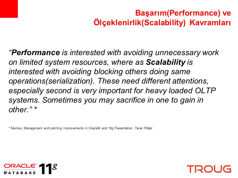 "14 Başarım(Performance) ve Ölçeklenirlik(Scalability) Kavramları ""Performance is interested with avoiding unnecessary work on limited system resources"