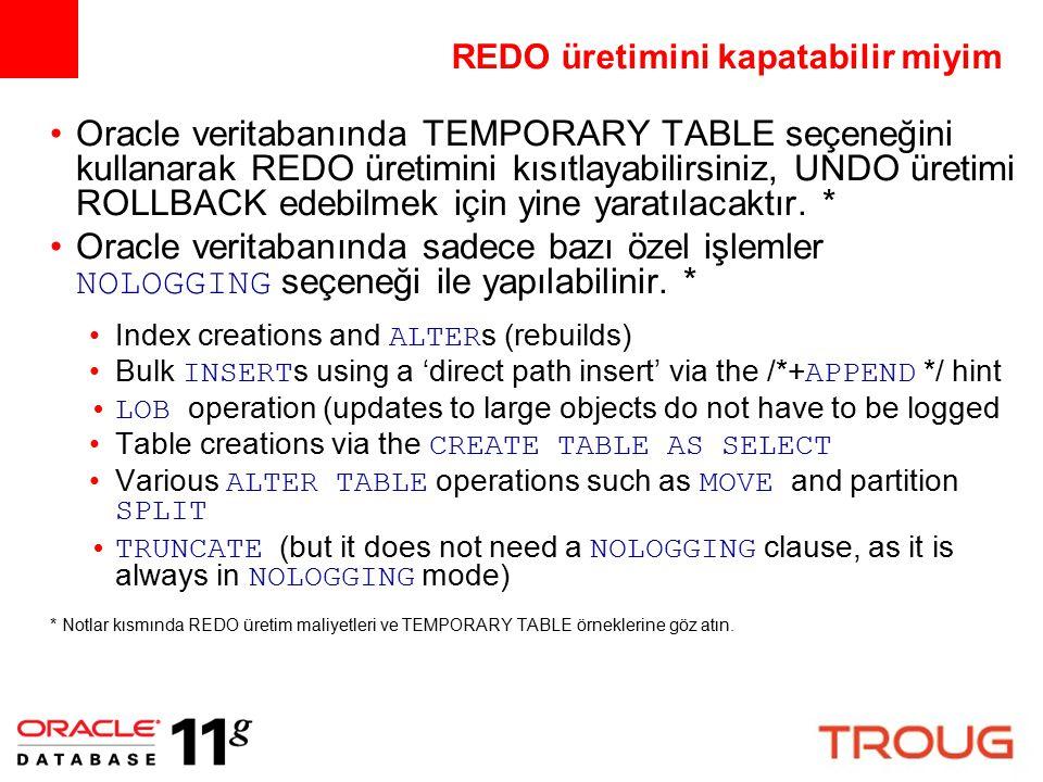 REDO üretimini kapatabilir miyim Oracle veritabanında TEMPORARY TABLE seçeneğini kullanarak REDO üretimini kısıtlayabilirsiniz, UNDO üretimi ROLLBACK