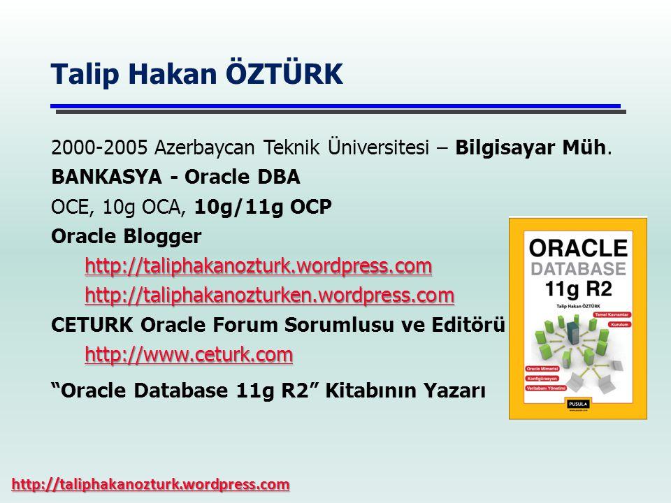 http://taliphakanozturk.wordpress.com Talip Hakan ÖZTÜRK 2000-2005 Azerbaycan Teknik Üniversitesi – Bilgisayar Müh. BANKASYA - Oracle DBA OCE, 10g OCA
