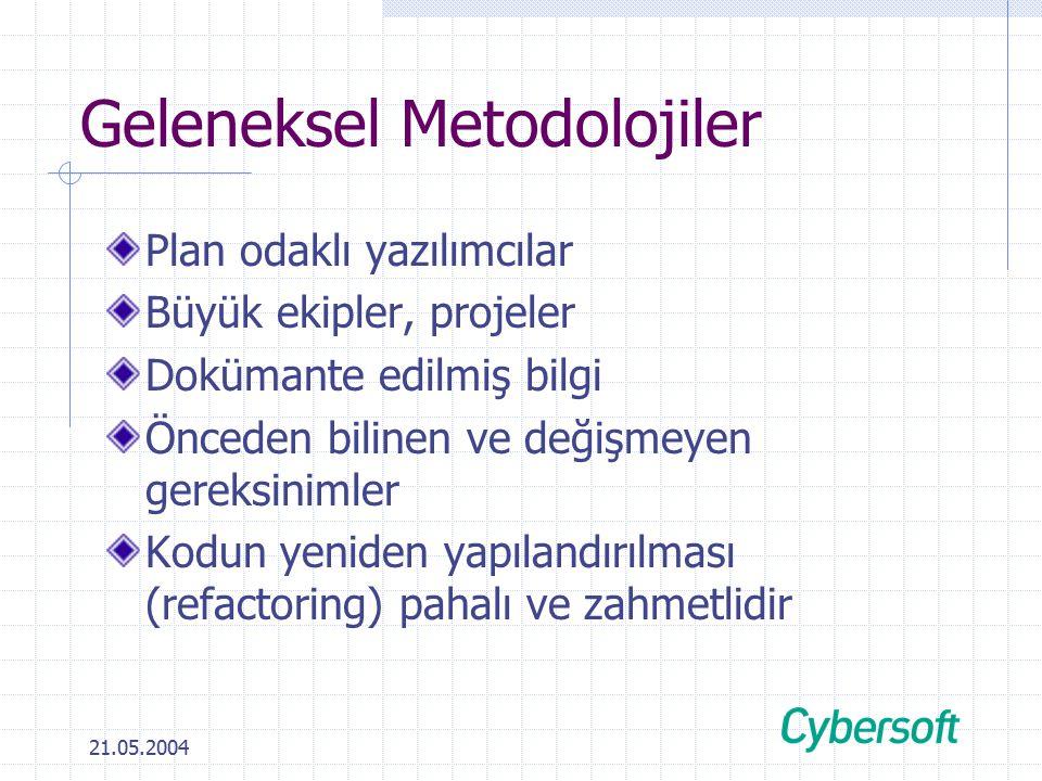 21.05.2004 Geleneksel Metodolojiler Plan odaklı yazılımcılar Büyük ekipler, projeler Dokümante edilmiş bilgi Önceden bilinen ve değişmeyen gereksinimler Kodun yeniden yapılandırılması (refactoring) pahalı ve zahmetlidir