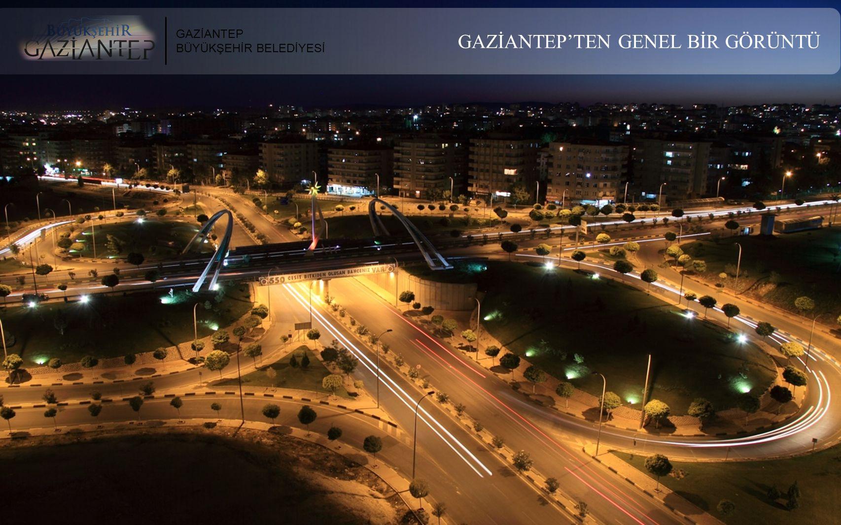 GAZİANTEP BÜYÜKŞEHİR BELEDİYESİ GAZİANTEP'TEN GENEL BİR GÖRÜNTÜ