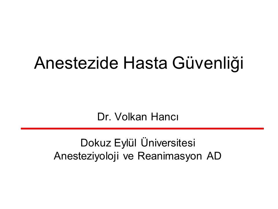 Anestezide Hasta Güvenliği Dr. Volkan Hancı Dokuz Eylül Üniversitesi Anesteziyoloji ve Reanimasyon AD