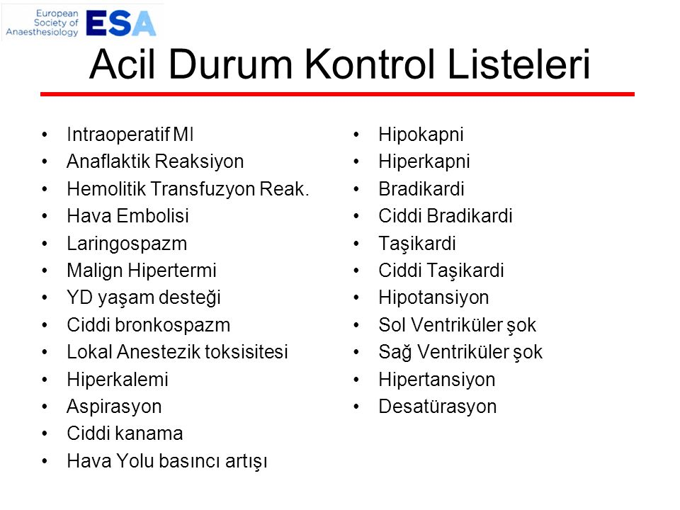 Acil Durum Kontrol Listeleri Intraoperatif MI Anaflaktik Reaksiyon Hemolitik Transfuzyon Reak. Hava Embolisi Laringospazm Malign Hipertermi YD yaşam d