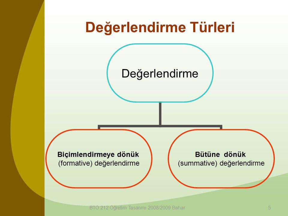 BTÖ 212 Öğretim Tasarımı 2008/2009 Bahar5 Değerlendirme Türleri Değerlendirme Biçimlendirmeye dönük (formative) değerlendirme Bütüne dönük (summative)