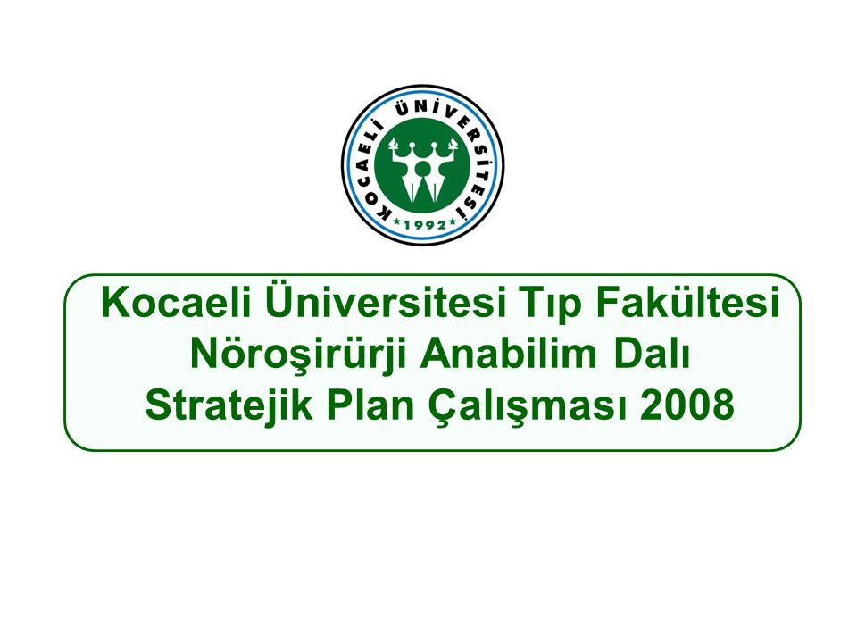 Kocaeli Üniversitesi Tıp Fakültesi Nöroşirürji Anabilim Dalı Stratejik Plan Çalışması 2008