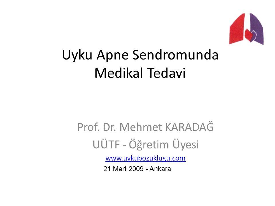 Uyku Apne Sendromunda Medikal Tedavi Prof. Dr. Mehmet KARADAĞ UÜTF - Öğretim Üyesi www.uykubozuklugu.com 21 Mart 2009 - Ankara