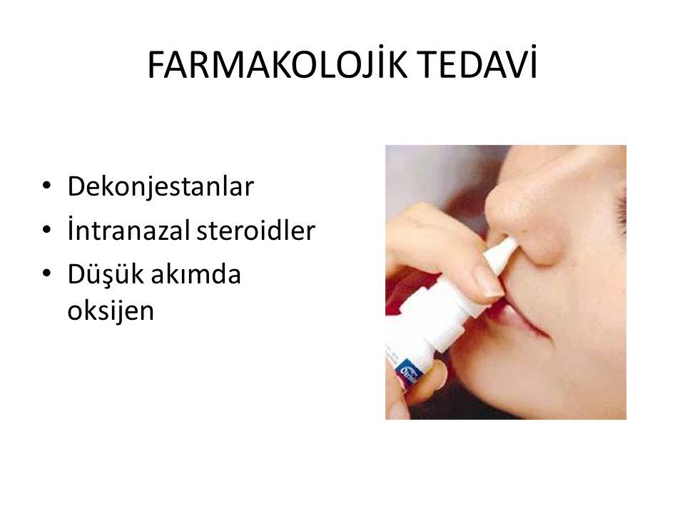 FARMAKOLOJİK TEDAVİ Dekonjestanlar İntranazal steroidler Düşük akımda oksijen