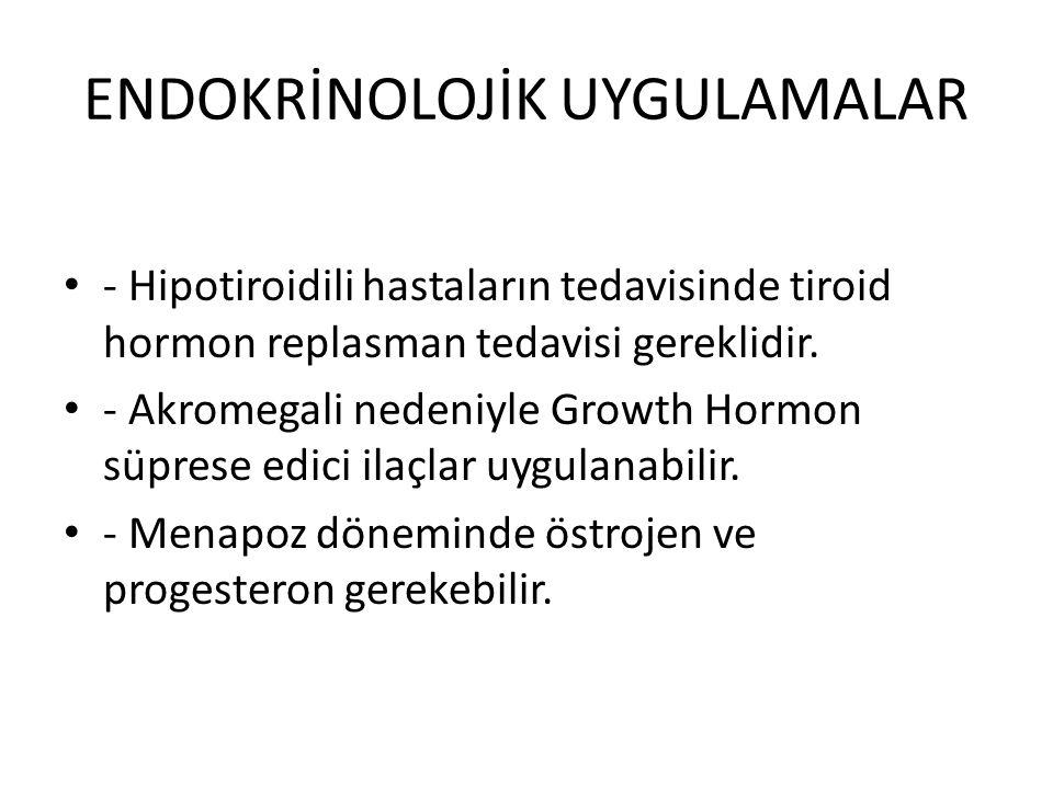 ENDOKRİNOLOJİK UYGULAMALAR - Hipotiroidili hastaların tedavisinde tiroid hormon replasman tedavisi gereklidir. - Akromegali nedeniyle Growth Hormon sü