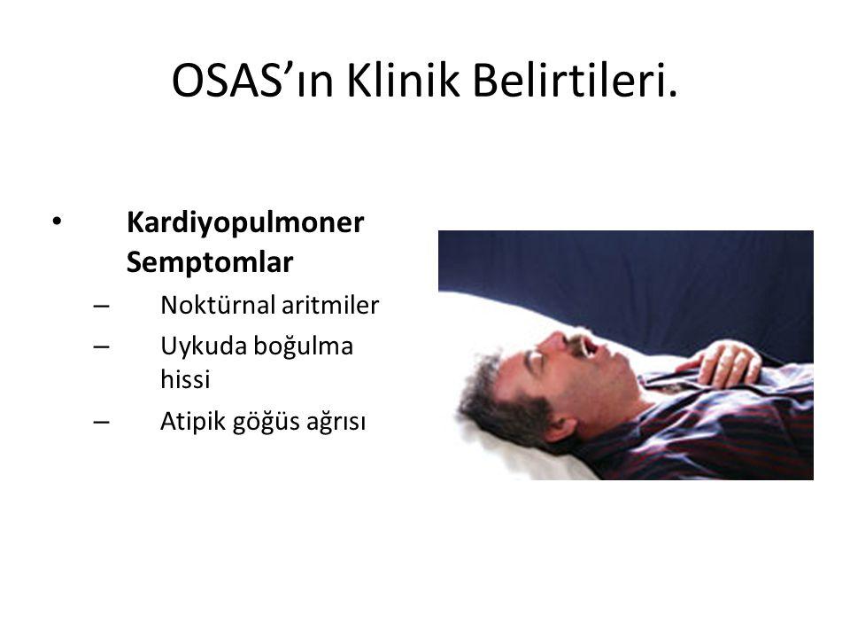 OSAS'ın Klinik Belirtileri. Kardiyopulmoner Semptomlar – Noktürnal aritmiler – Uykuda boğulma hissi – Atipik göğüs ağrısı