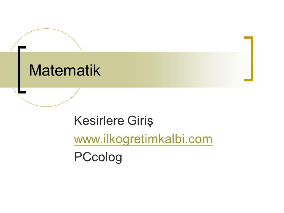 Matematik Kesirlere Giriş www.ilkogretimkalbi.com PCcolog