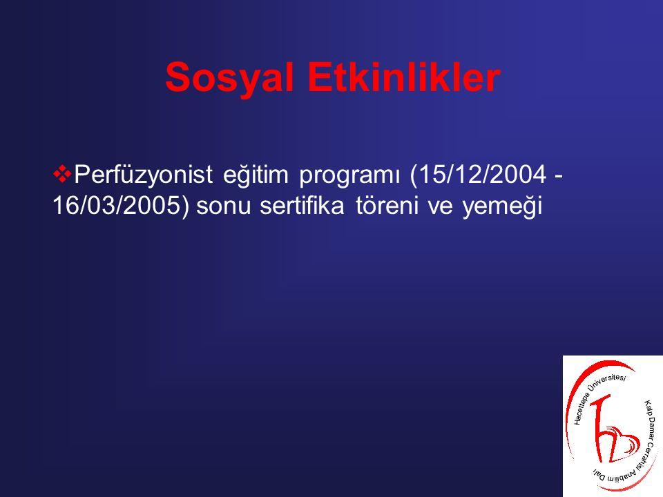 Sosyal Etkinlikler  Perfüzyonist eğitim programı (15/12/2004 - 16/03/2005) sonu sertifika töreni ve yemeği