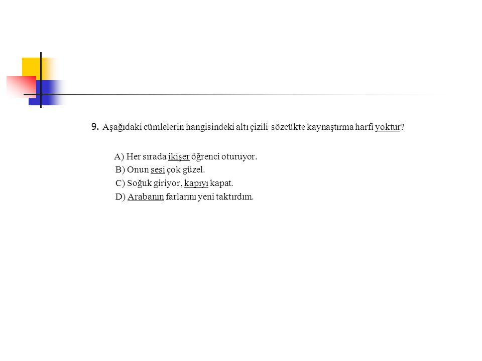 9. Aşağıdaki cümlelerin hangisindeki altı çizili sözcükte kaynaştırma harfi yoktur? A) Her sırada ikişer öğrenci oturuyor. B) Onun sesi çok güzel. C)