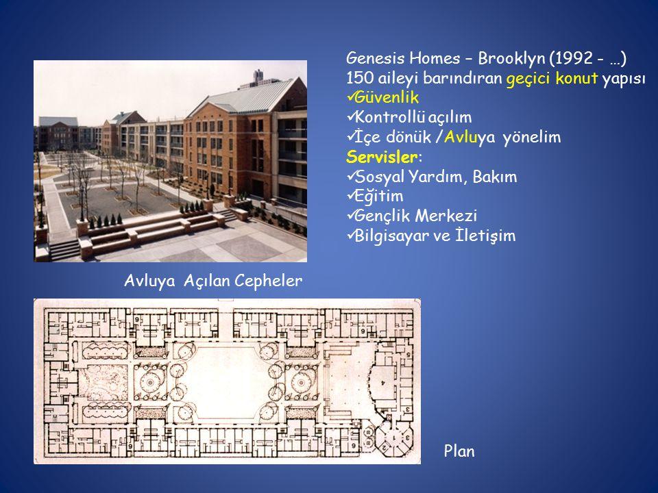 Genesis Homes – Brooklyn (1992 - …) 150 aileyi barındıran geçici konut yapısı Güvenlik Kontrollü açılım İçe dönük /Avluya yönelim Servisler: Sosyal Yardım, Bakım Eğitim Gençlik Merkezi Bilgisayar ve İletişim Avluya Açılan Cepheler Plan