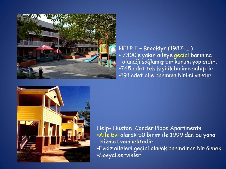HELP I – Brooklyn (1987-….) 7300'e yakın aileye geçici barınma olanağı sağlamış bir kurum yapısıdır, 765 adet tek kişilik birime sahiptir 191 adet aile barınma birimi vardır Help- Huston Corder Place Apartments Aile Evi olarak 50 birim ile 1999 dan bu yana hizmet vermektedir.
