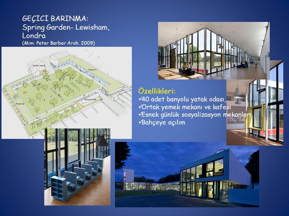 GEÇİCİ BARINMA: Spring Garden- Lewisham, Londra (Mim: Peter Barber Arch. 2009) Özellikleri: 40 adet banyolu yatak odası, Ortak yemek mekanı ve kafesi