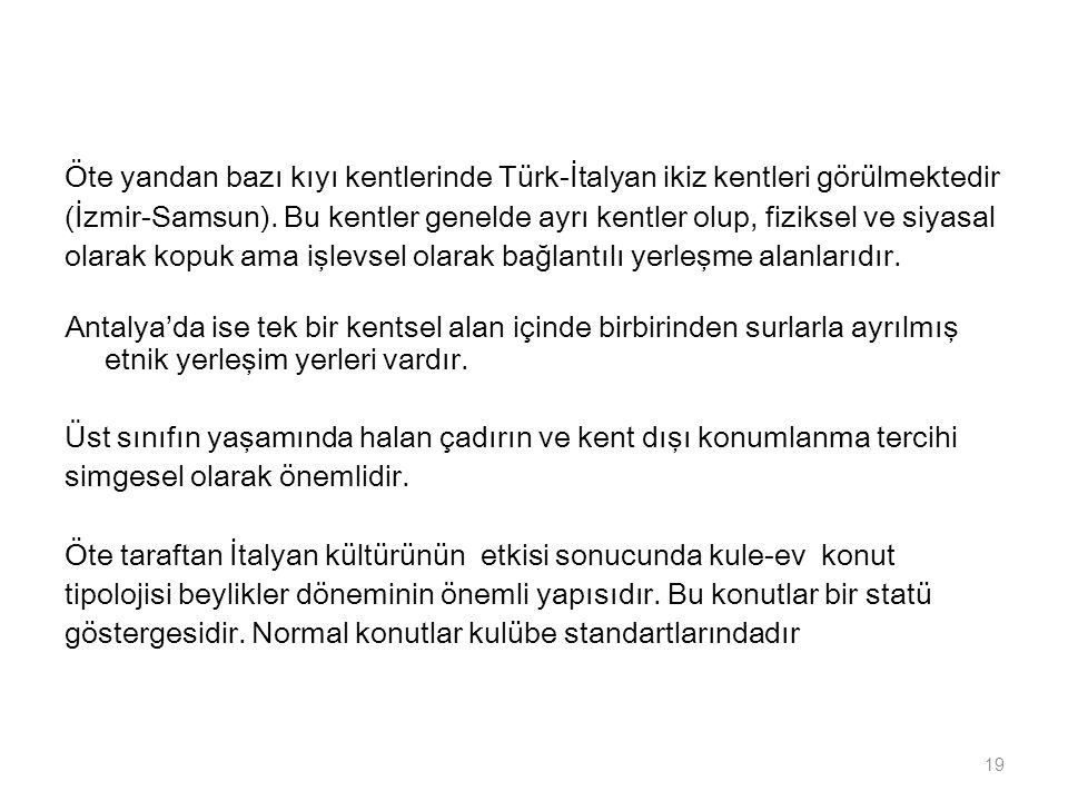 Öte yandan bazı kıyı kentlerinde Türk-İtalyan ikiz kentleri görülmektedir (İzmir-Samsun). Bu kentler genelde ayrı kentler olup, fiziksel ve siyasal ol