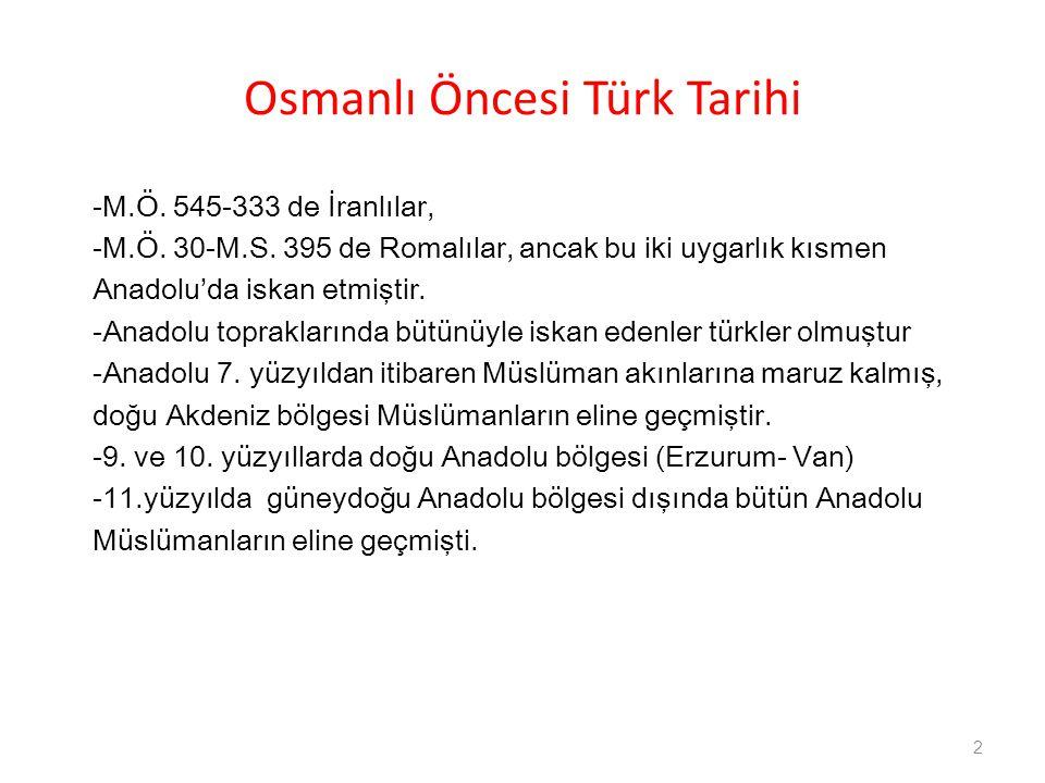 Osmanlı Öncesi Türk Tarihi -M.Ö. 545-333 de İranlılar, -M.Ö. 30-M.S. 395 de Romalılar, ancak bu iki uygarlık kısmen Anadolu'da iskan etmiştir. -Anadol