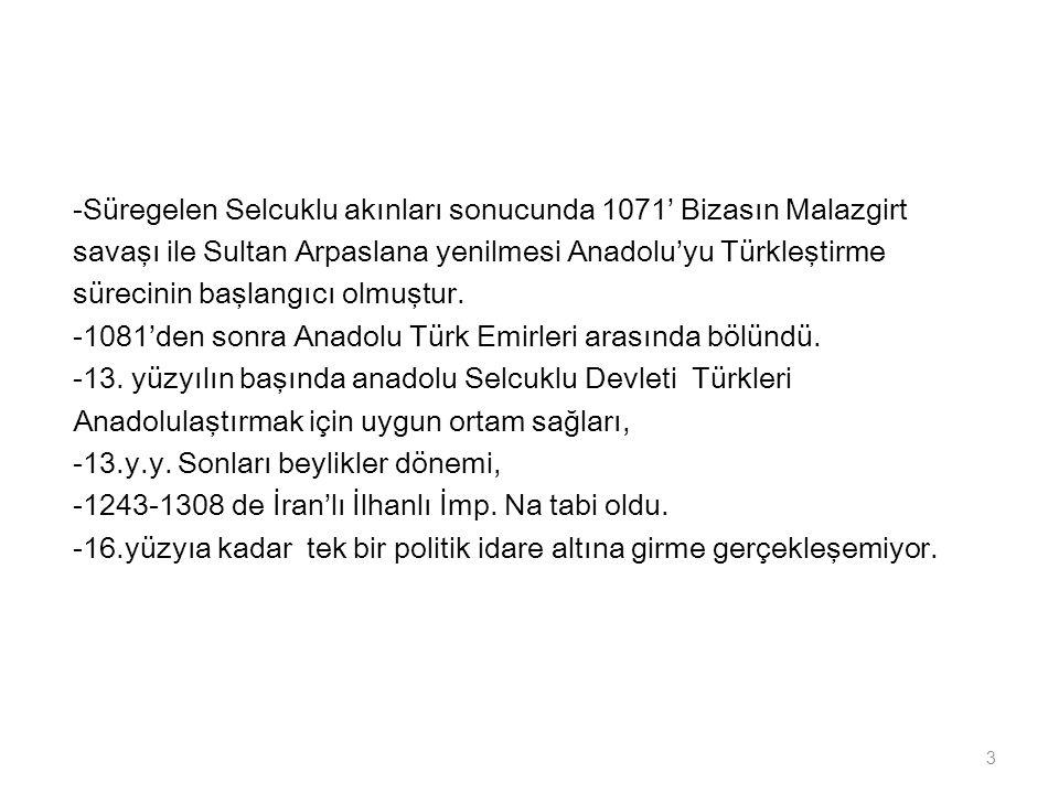 -Süregelen Selcuklu akınları sonucunda 1071' Bizasın Malazgirt savaşı ile Sultan Arpaslana yenilmesi Anadolu'yu Türkleştirme sürecinin başlangıcı olmu