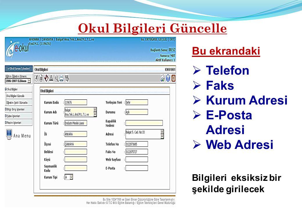 Okul Bilgileri Güncelle Bu ekrandaki  Telefon  Faks  Kurum Adresi  E-Posta Adresi  Web Adresi Bilgileri eksiksiz bir şekilde girilecek
