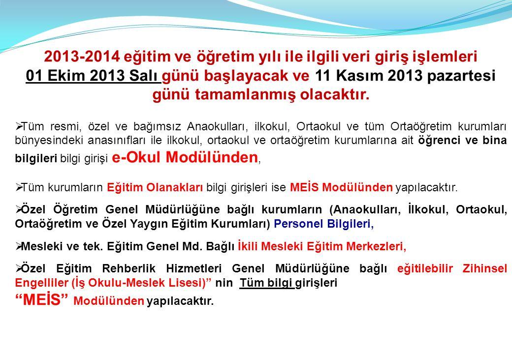 2013-2014 eğitim ve öğretim yılı ile ilgili veri giriş işlemleri 01 Ekim 2013 Salı günü başlayacak ve 11 Kasım 2013 pazartesi günü tamamlanmış olacakt