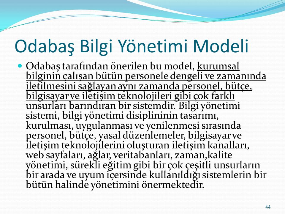 44 Odabaş Bilgi Yönetimi Modeli Odabaş tarafından önerilen bu model, kurumsal bilginin çalışan bütün personele dengeli ve zamanında iletilmesini sağla