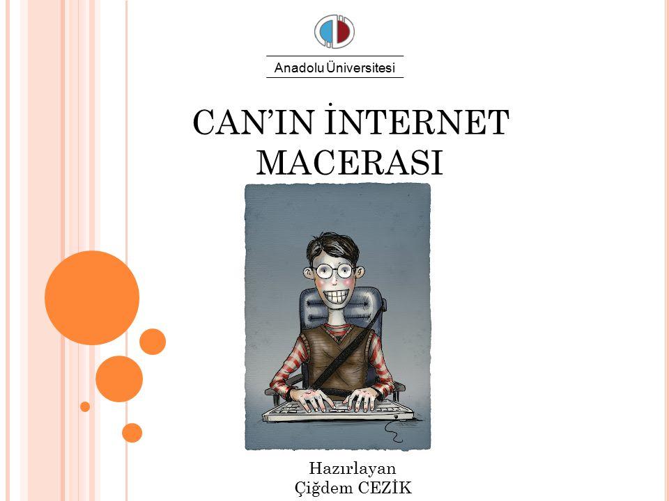 CAN'IN İNTERNET MACERASI Hazırlayan Çiğdem CEZİK Anadolu Üniversitesi