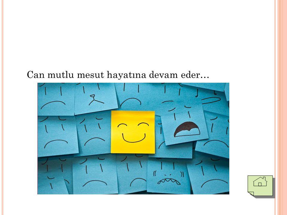 Can mutlu mesut hayatına devam eder…