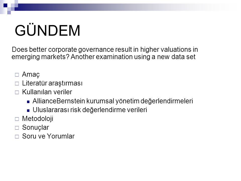 GÜNDEM Does better corporate governance result in higher valuations in emerging markets? Another examination using a new data set  Amaç  Literatür a