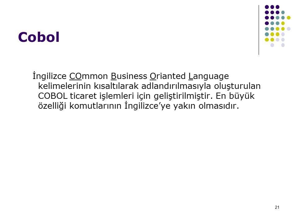 21 Cobol İngilizce COmmon Business Orianted Language kelimelerinin kısaltılarak adlandırılmasıyla oluşturulan COBOL ticaret işlemleri için geliştirilmiştir.