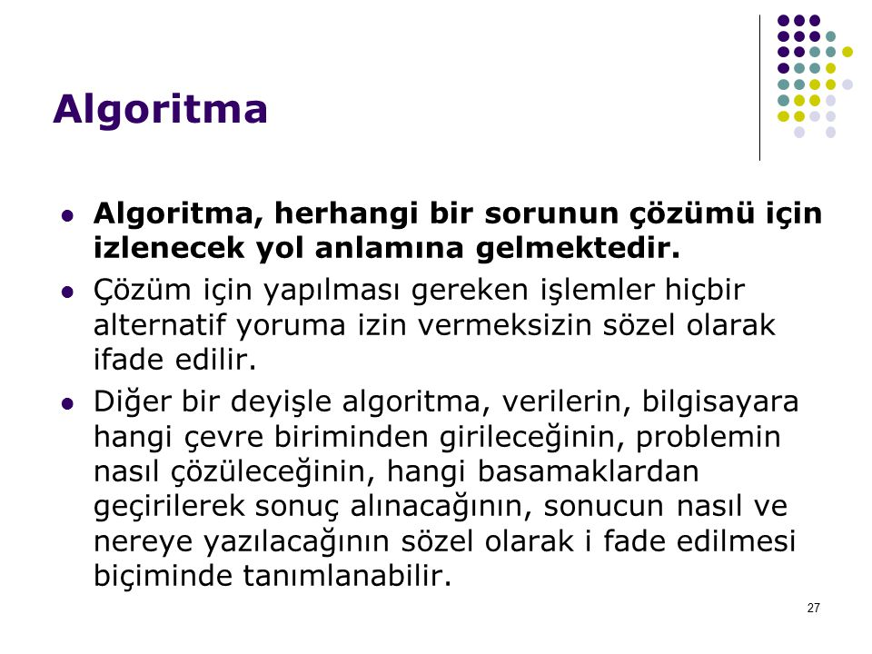 Algoritma Algoritma, herhangi bir sorunun çözümü için izlenecek yol anlamına gelmektedir. Çözüm için yapılması gereken işlemler hiçbir alternatif yoru