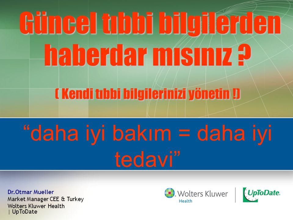 Güncel tıbbi bilgilerden haberdar mısınız ? ( Kendi tıbbi bilgilerinizi yönetin !) Dr.Otmar Mueller Market Manager CEE & Turkey Wolters Kluwer Health