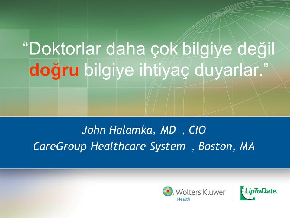 """""""Doktorlar daha çok bilgiye değil doğru bilgiye ihtiyaç duyarlar."""" John Halamka, MD, CIO CareGroup Healthcare System, Boston, MA"""