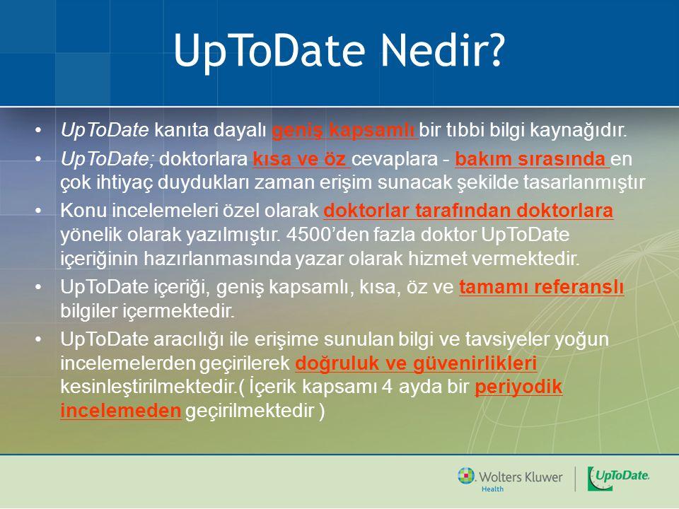 UpToDate Nedir? UpToDate kanıta dayalı geniş kapsamlı bir tıbbi bilgi kaynağıdır. UpToDate; doktorlara kısa ve öz cevaplara - bakım sırasında en çok i