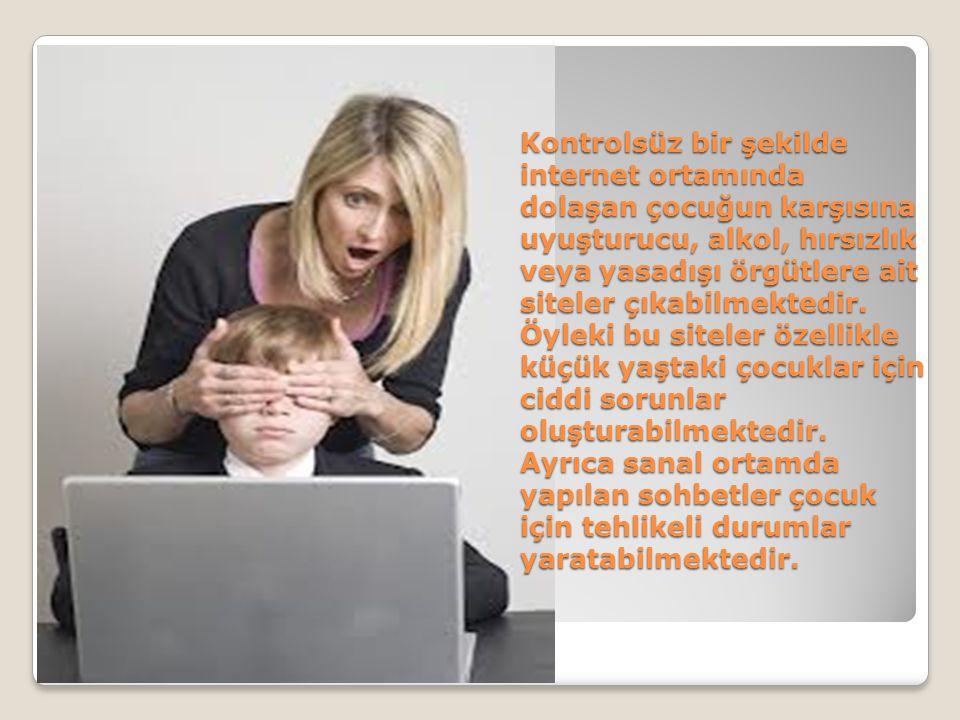 Kontrolsüz bir şekilde internet ortamında dolaşan çocuğun karşısına uyuşturucu, alkol, hırsızlık veya yasadışı örgütlere ait siteler çıkabilmektedir.