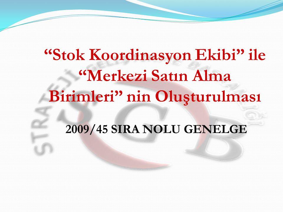 """""""Stok Koordinasyon Ekibi"""" ile """"Merkezi Satın Alma Birimleri"""" nin Oluşturulması 2009/45 SIRA NOLU GENELGE"""