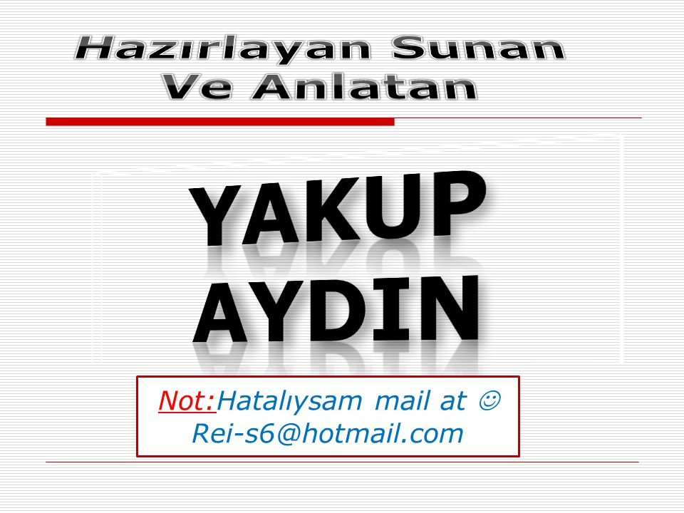 Not:Hatalıysam mail at Rei-s6@hotmail.com