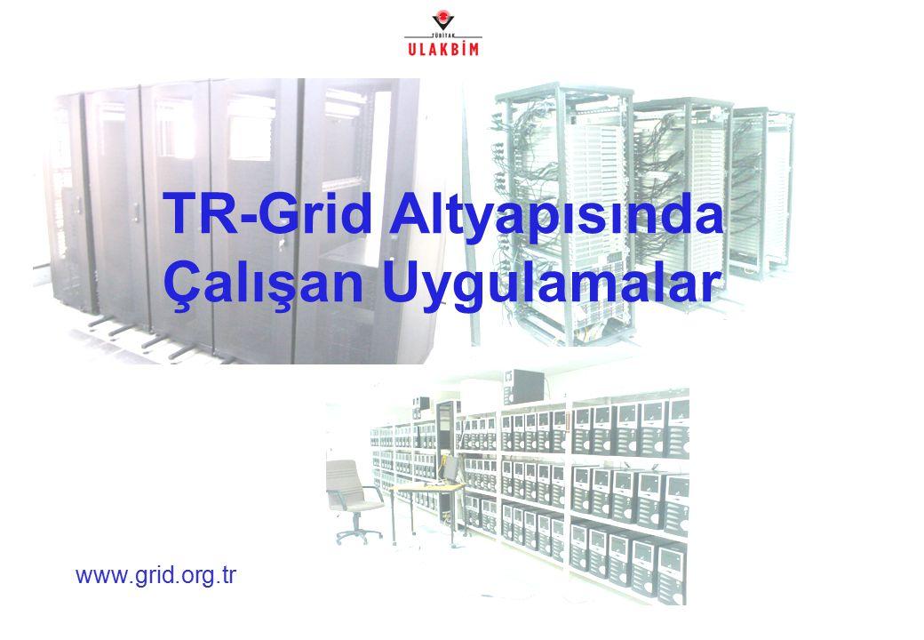 www.grid.org.tr TR-Grid Altyapısında Çalışan Uygulamalar