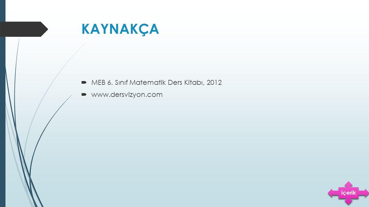 KAYNAKÇA  MEB 6. Sınıf Matematik Ders Kitabı, 2012  www.dersvizyon.com içerik