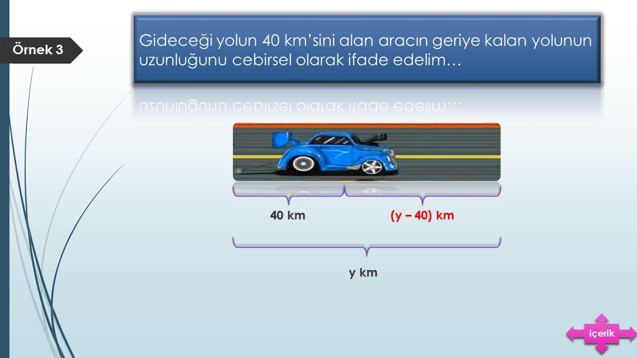40 km (y – 40) km y km Örnek 3 içerik