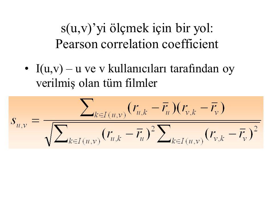 s(u,v)'yi ölçmek için bir yol: Pearson correlation coefficient I(u,v) – u ve v kullanıcıları tarafından oy verilmiş olan tüm filmler
