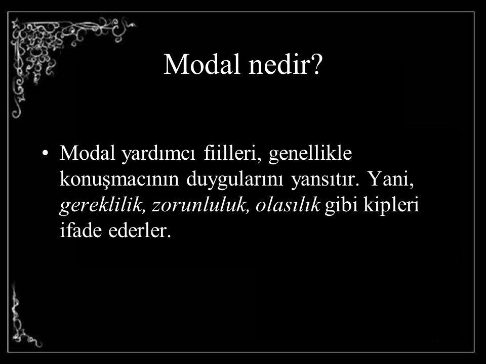 Modal nedir? Modal yardımcı fiilleri, genellikle konuşmacının duygularını yansıtır. Yani, gereklilik, zorunluluk, olasılık gibi kipleri ifade ederler.